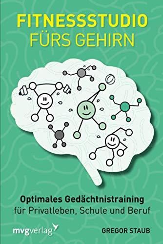 Fitnessstudio fürs Gehirn: Optimales Gedächtnistraining für Privatleben, Schule und Beruf
