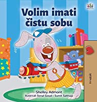I Love to Keep My Room Clean (Croatian Book for Kids) (Croatian Bedtime Collection)