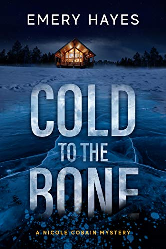 Cold to the Bone: A Nicole Cobain Mystery by [Emery Hayes]