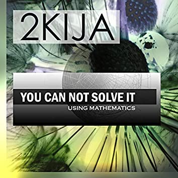 You Can Not Solve It Using Mathematics