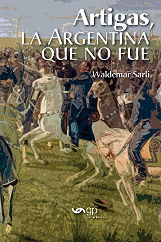Artigas, la Argentina que no fue