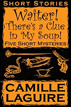 [Camille LaGuire]のWaiter, There's a Clue In My Soup! Five Mystery Stories (English Edition)