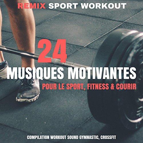 24 Musiques Motivantes Pour Le Sport, Fitness & Courir (Compilation Workout Sound Gymnastic, Crossfit)