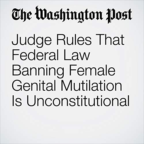 Judge Rules That Federal Law Banning Female Genital Mutilation Is Unconstitutional audiobook cover art