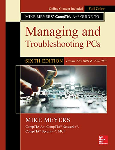 Mike Meyers' CompTIA A+ Guide to Managing and Troubleshooting PCs, Sixth Edition (Exams 220-1001 & 2