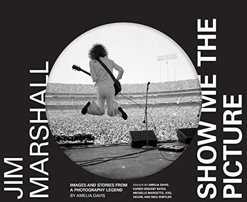 Jim Marshall: Show Me the Picture: Images and Stories from a Photography Legend (Jim Marshall Photography Book, Music History Photo Book)