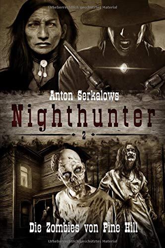 Nighthunter 2: Die Zombies von Pine Hill: (Weird West Serie) (Anton Serkalows Nighthunter, Band 2)