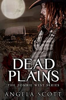 Dead Plains (Zombie West Book 3) by [Angela Scott, Lane Diamond, Melissa Sawatsky]