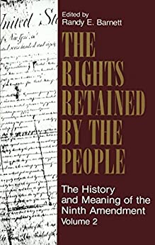 The Rights Retained by the People: The Ninth Amendment and Constitutional Interpretation by [Randy E. Barnett]
