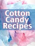 Cotton Candy Recipes: The Ultimate Recipe Guide