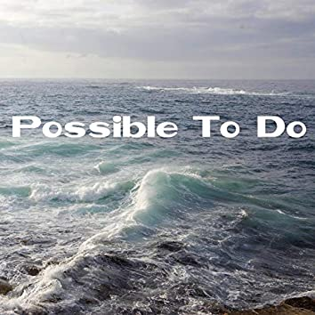 Possible To Do