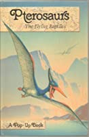 Pterosaurs: The Flying Reptiles Pop-up Book
