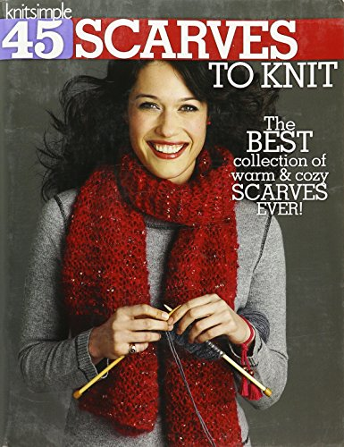 45 Scarves to Knit: The Best Collection of Warm & Cozy Scarves Ever!-Techniques Include Cables, Lace, Fair Isle, Simple Pattern Stitches, and Felting