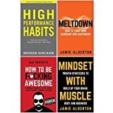 High Performance Habits [Hardcover], Meltdown How To Turn Your Hardship Into Happiness, How To Be F*cking Awesome, Mindset With Muscle 4 Books Collection Set