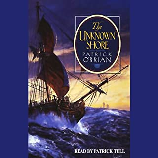 The Unknown Shore                   By:                                                                                                                                 Patrick O'Brian                               Narrated by:                                                                                                                                 Patrick Tull                      Length: 11 hrs and 45 mins     278 ratings     Overall 4.4