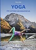 Yoga für Kletterer und Bergsportler (Wissen & Praxis) - Petra Zink