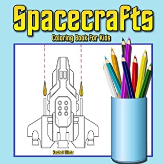 Coloring Book For Kids - Spacecrafts: Spaceships, Rockets, Space Shuttles, Starfighter, Aliens, UFOs   Colouring Book For Children Ages 6-9 (Coloring Books For Kids) (Volume 53)