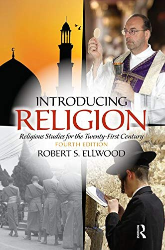 Compare Textbook Prices for Introducing Religion: Religious Studies for the Twenty-First Century 4 Edition ISBN 9780205987597 by Ellwood Emeritus, Robert S.