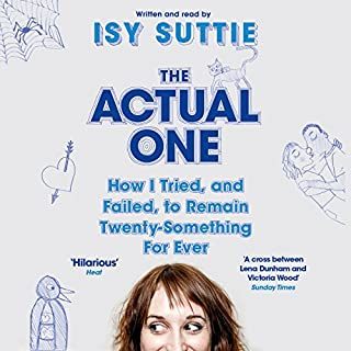 The Actual One     How I Tried, and Failed, to Remain Twenty-Something for Ever              By:                                                                                                                                 Isy Suttie                               Narrated by:                                                                                                                                 Isy Suttie                      Length: 6 hrs and 52 mins     4 ratings     Overall 4.5