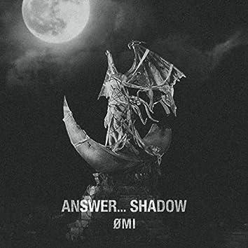 ANSWER... SHADOW