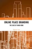 Online Place Branding: The Case of Hong Kong (Routledge Advances in Management and Business Studies)