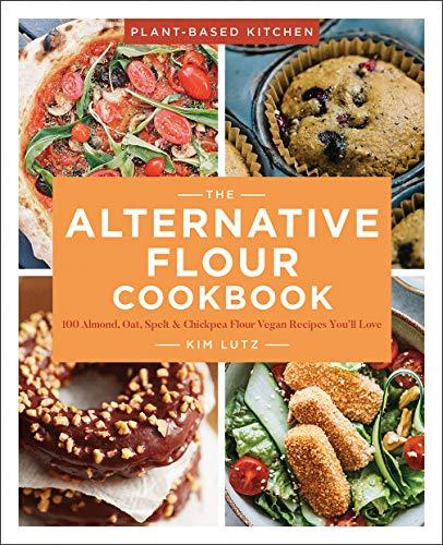 The Alternative Flour Cookbook: 100+ Almond, Oat, Spelt & Chickpea Flour Vegan Recipes You'll Love (Volume 3) (Plant-Based Kitchen)