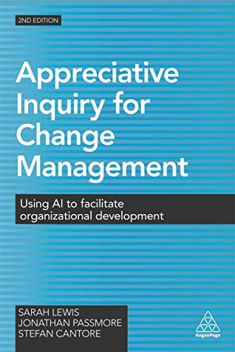 Compare Textbook Prices for Appreciative Inquiry for Change Management: Using AI to Facilitate Organizational Development Second Edition ISBN 9780749477912 by Lewis, Sarah,Passmore, Jonathan,Cantore, Stefan