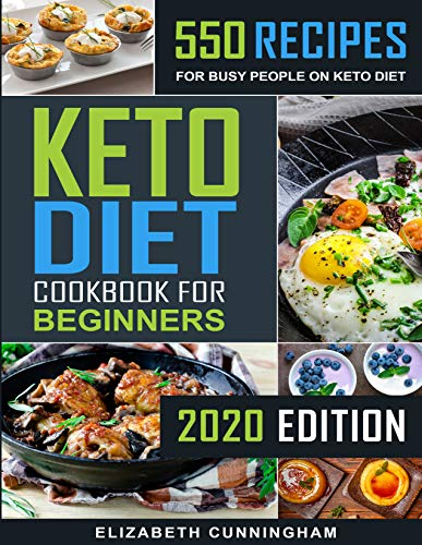Keto Diet Cookbook For Beginners: 550 Recipes For Busy People on Keto Diet (Keto Recipes for Beginners 1) 1