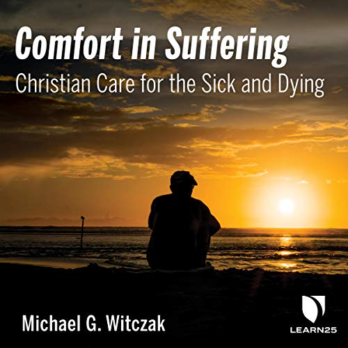Comfort in Suffering: Christian Care for the Sick and Dying copertina