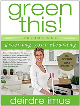 Green This! Volume 1: Greening Your Cleaning by [Deirdre Imus]