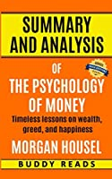 Summary and Analysis of The Psychology of Money: Timeless Lessons on Wealth, Greed, and Happiness by Morgan Housel