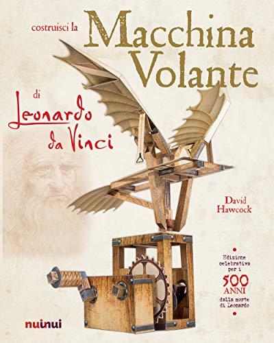 La macchina volante di Leonardo da Vinci. Ediz. a colori. Con gadget