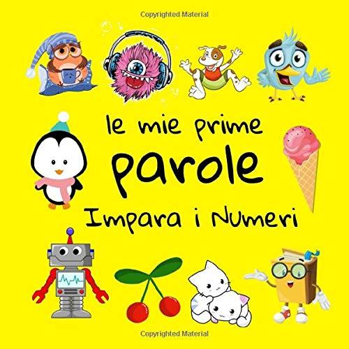 Le Mie Prime Parole Impara i Numeri: Giochi Per Bambini Da 1 a 3 anni, Illustrata, Ediz. a colori, Impara l'italiano!