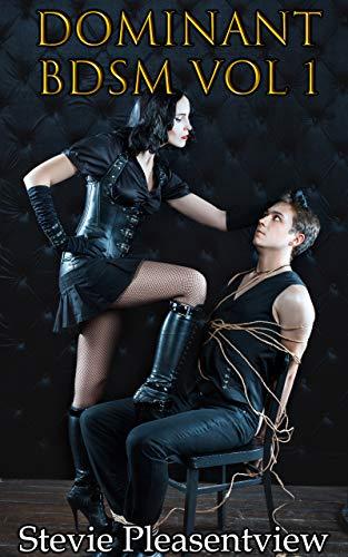 Dominant BDSM Volume 1: An Erotic BDSM Collec