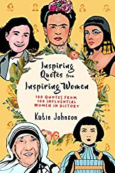 Image: Inspiring Quotes From Inspiring Women: 100 Quotes From 100 Influential Women In History | Paperback: 107 pages | by Katie Johnson (Author). Publisher: Independently published (November 4, 2019)