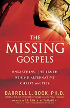 The Missing Gospels: Unearthing the Truth Behind Alternative Christianities by [Darrell L. Bock]