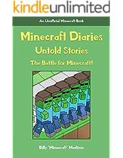 MINECRAFT: MINECRAFT DIARIES, UNTOLD STORIES: The Battle for Minecraft!... Illustrated! (Unofficial Minecraft Book, NEW Minecraft Diary Adventures! A New Beginning! Book 1)