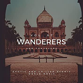 Wanderers And Travelers - Exotic And Chilled Ethnic World Music, Vol. 07