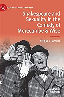 Stephen Hamrick - Shakespeare And Sexuality In The Comedy Of Morecambe & Wise