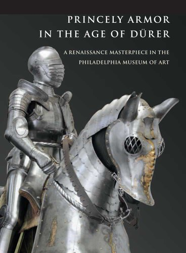Princely Armor in the Age of Durer: A Renaissance Masterpiece in the Philadelphia Museum of Art