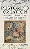 Restoring Creation: The Natural World in the Anglo-Saxon Saints' Lives of Cuthbert and Guthlac (Nature and Environment in the Middle Ages)