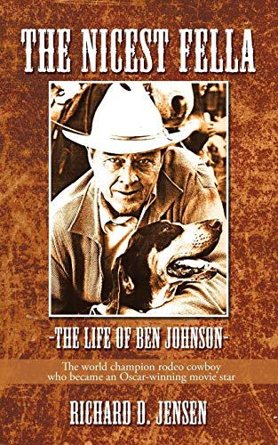 Compare Textbook Prices for The Nicest Fella - The Life of Ben Johnson: The world champion rodeo cowboy who became an Oscar-winning movie star 1st Edition ISBN 9781440196782 by Jensen, Richard D.