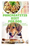 PANCREATITIS DIET FOR DOG: Your book guide to using diet to cure and manage pancreatitis in dog includes recipes and meal plans