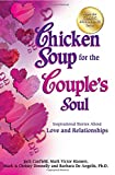 Chicken Soup for the Couple's Soul: Inspirational Stories About Love and Relationships (Chicken Soup for the Soul)