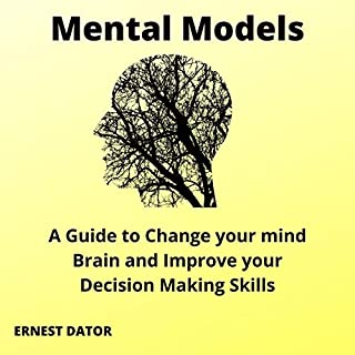 Mental Models: A Guide to Change Your Mind Brain and Improve Your Decision Making Skills cover art