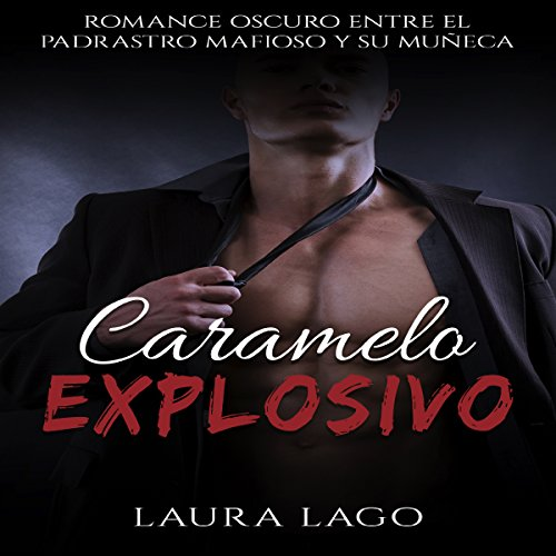 Caramelo Explosivo: Romance Oscuro entre el Padrastro Mafioso y su Muñeca [Explosive Candy: Dark Romance Between a Mafioso Stepfather and His Doll] audiobook cover art