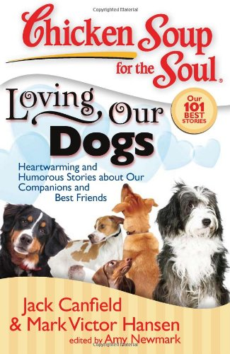 Compare Textbook Prices for Chicken Soup for the Soul: Loving Our Dogs: Heartwarming and Humorous Stories about our Companions and Best Friends Illustrated Edition ISBN 9781935096054 by Canfield, Jack,Hansen, Mark Victor,Newmark, Amy