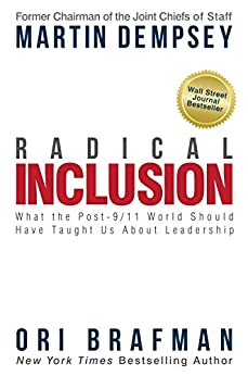 Radical Inclusion: What the Post-9/11 World Should Have Taught Us About Leadership by [Martin Dempsey, Ori Brafman]