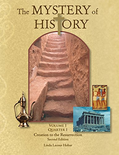 The Mystery of History, Volume I Quarter 1: Creation to the Resurrection (English Edition)