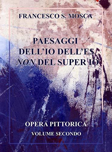 Paesaggi dell'Io dell'Es non del super Io. Opera pittorica (Vol. 2)